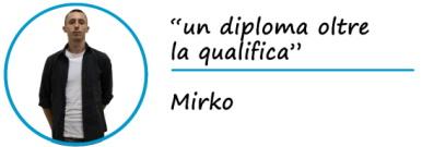 """Mirko dice: """"Un diploma oltre la qualifica"""""""